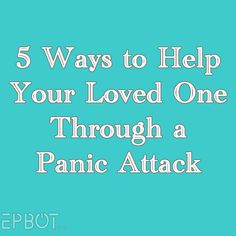 EPBOT: 5 Ways to Help Your Loved One Through a Panic Attack