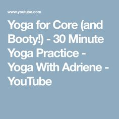 Yoga for Core (and Booty!) - 30 Minute Yoga Practice - Yoga With Adriene - YouTube