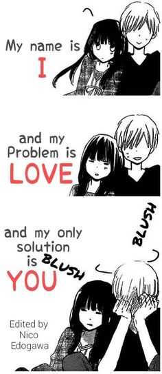 My name is I and my problem is love and my only solution is you.
