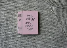 how to be not that sad book brooch by ivonnabuenrostro on Etsy