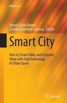 Smart City: How to Create Public and Economic Value With High Technology in Urban Space