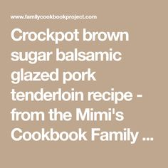 Crockpot brown sugar balsamic glazed pork tenderloin recipe - from the Mimi's Cookbook Family Cookbook