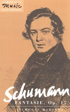 Schumann: Fantasie, Op. 17 ~ Nicholas Marston ~ Cambridge University Press ~ c1992