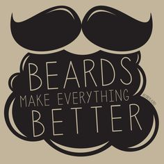Beards Make Everything Better....hah hah my husband has infiltrated my Pinterest account