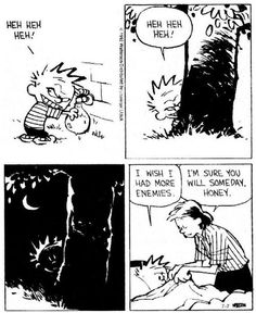 Calvin and Hobbes, WATER BALLOON - I wish I had more enemies. ...I'm sure you will someday, honey.