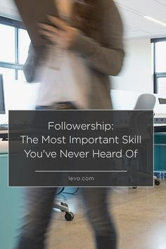 #Followership: The Most Important Skill You've Never Heard Of www.levo.com