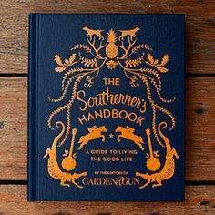 Creating a sense of place and pride in my roots - The Southerner's Handbook by the editors of Garden and Gun