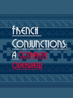 Talk in French French Conjunctions – Les Conjonctions: Everything you need to know » Talk in French