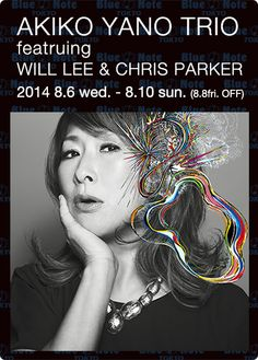 【BLUE NOTE TOKYO】AKIKO YANO TRIO featuring WILL LEE & CHRIS PARKER (2014 8.6wed.-8.10sun. [8.8fri. OFF])