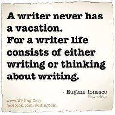Being a writer...it is ongoing...writing, re-writing, feeling inspired, writing the ideas...we just keep on keeping on.