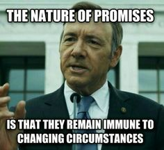 I remember many promises that never became more than words... House of Cards