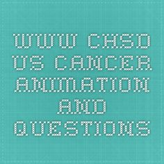 www.chsd.us  cancer animation and questions