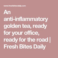 An anti-inflammatory golden tea, ready for your office, ready for the road | Fresh Bites Daily