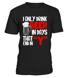 """# I Only Drink Beer On Days That End In Y T-shirt .  Special Offer, not available in shops      Comes in a variety of styles and colours      Buy yours now before it is too late!      Secured payment via Visa / Mastercard / Amex / PayPal      How to place an order            Choose the model from the drop-down menu      Click on """"Buy it now""""      Choose the size and the quantity      Add your delivery address and bank details      And that's it!      Tags: Beer shirt humor, beer shirt…"""