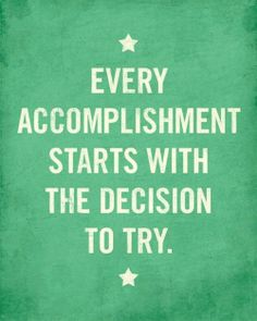 Every accomplishment starts with the decision to try. Make it happen! #Success #Goal #Coaching www.Your24hCoach.com