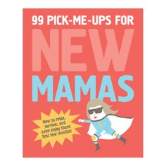 """99 Pick-Me-Ups For New Mamas Book: For best results, a new mum needs hourly doses of laughter, relaxation and reassurance that she's not """"doing it wrong."""" With amusing illustrations and in-the-know encouragement, this cheery little companion helps mums take a breath in the middle of the madness and take care of themselves."""