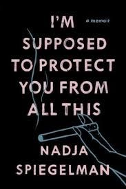 I'm Supposed to Protect You From All This / Nadja Spiegelman
