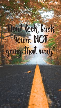 """Great Quote: """"Don't look back, you're not going that way"""""""