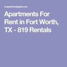 Apartments For Rent in Fort Worth, TX - 819 Rentals