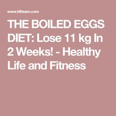 THE BOILED EGGS DIET: Lose 11 kg In 2 Weeks! - Healthy Life and Fitness
