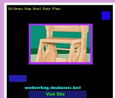 Childrens Step Stool Chair Plans 222150 - Woodworking Plans and Projects!