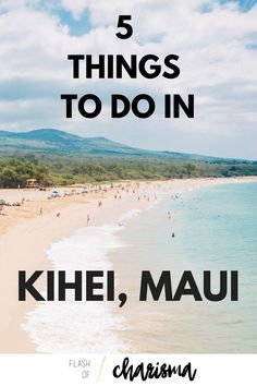 MAUI: 5 THINGS TO DO IN KIHEI: The ultimate guide of activities, food and secret spots for when you spend time at one of Maui's prime locations, Kihei.