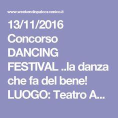 13/11/2016 Concorso DANCING FESTIVAL ..la danza che fa del bene! LUOGO: Teatro Augusteo di Salerno - Piazza G. Amendola 3 REGIONE: Campania PROVINCIA: Salerno CITTA': Salerno
