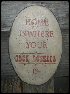 Primitive Sign - Home Is Where Your Jack Russell Is or Jack Russells Are. $20.00, via Etsy.