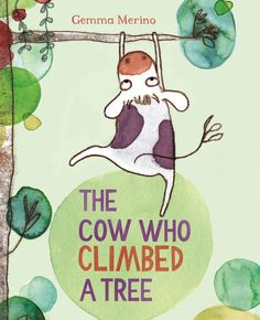 The Cow Who Climbed a Tree by Gemma Merino