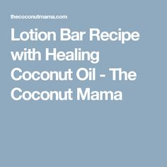 Lotion Bar Recipe with Healing Coconut Oil - The Coconut Mama