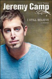 I Still Believe: A Memoir by Jeremy Camp