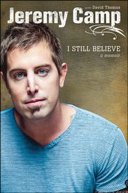I Still Believe: A Memoir by Jeremy Camp