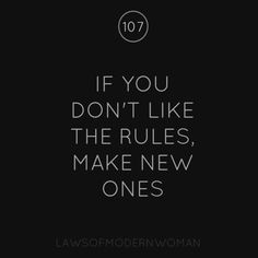 if you don't like the rules, make new ones