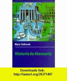 Historia de Alemania (Cambridge Concise Histories) (9780521476478) Mary Fulbrook, Beatriz Garc�a R�os , ISBN-10: 052147647X  , ISBN-13: 978-0521476478 ,  , tutorials , pdf , ebook , torrent , downloads , rapidshare , filesonic , hotfile , megaupload , fileserve