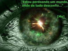 O Mundo Invisível de uma Mulher: I'm forgiving a world, where I distrust everything...