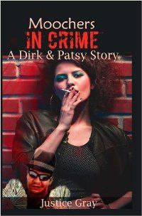 Moochers In Crime: A Dirk and Patsy Story (book) by Justice Gray