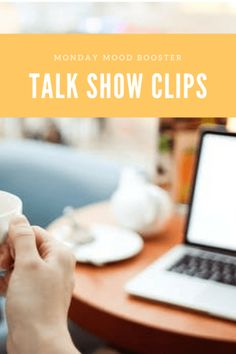 Monday Mood Booster: Talk Show Clips. Talk show clips are a quick and cheap way to brighten your mood.