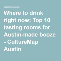 Where to drink right now: Top 10 tasting rooms for Austin-made booze - CultureMap Austin