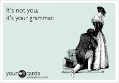 It's not you, it's your grammar