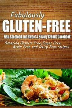 Fabulously Gluten-Free - Fish & Seafood and Sweet & Savory Breads Cookbook: Yummy Gluten-Free Ideas