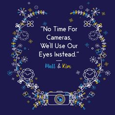 """HAVE YOU HEARD """"Cameras"""" by Matt and Kim? They encourage us to put down our cameras once in a while and take in experiences with our natural vision!"""