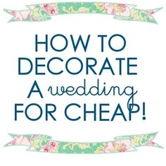 AWESOME tips on how to throw a wedding or a party for cheap!!