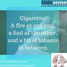 Cigarette: A fire at one end, a fool at the other, and a bit of tobacco in between. The Fool, Quote Of The Day, Salt, Therapy, Fire, Quotes, Quotations, Day Quotes, Qoutes