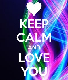 KEEP CALM AND LOVE YOU