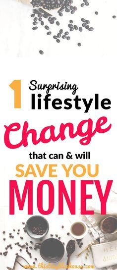 Here's how to make 1 small lifestyle change and save money in the process. This one small change will help you save thousands every year and reduce your monthly spending. money saving tips | save money | frugal living | tips & tricks | budgeting tips | ways to reduce spending