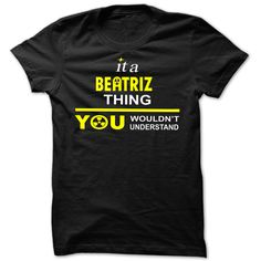 (Deal Tshirt 2 hour) It is Beatriz thing you wouldnt understand Cool Name Shirt Tshirt-Online Hoodies, Tee Shirts