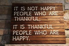 "It is not happy people who are thankful. It is thankful people who are happy. ""The art of Stress-free Living"""