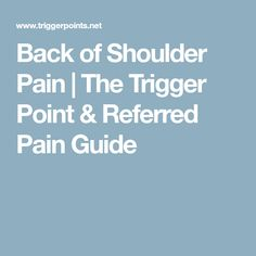 Back of Shoulder Pain | The Trigger Point & Referred Pain Guide