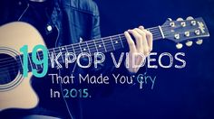 19 KPOP videos that made you cry in 2015. http://bit.ly/1Y73Wu0 #Kpop #Musik #Korea
