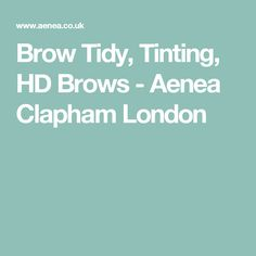 Brow Tidy, Tinting, HD Brows - Aenea Clapham London
